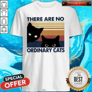Top Black Cats There Are No Ordinary Cats Shirt