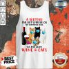 A Woman Can Not Survive On Self-Quarantine Alone She Also Needs Wine & Cats Tank Top