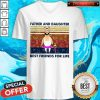 Beautiful Father And Daughter Best Friends For Life V-neck