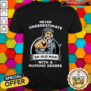 Cute Never Underestimate An Old Man With A Nursing Degree Shirt