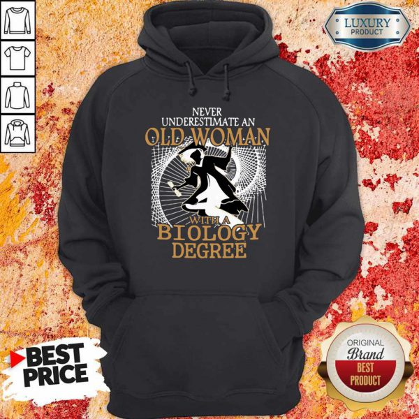 Nice Never Underestimate An Old Woman With A Biology Degree Hoodie