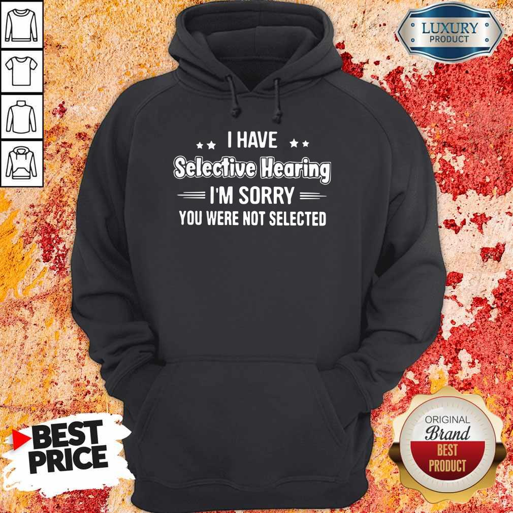 Perfect I Have Selective Hearing Hoodie