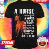 A Horse Is Not Just A Horse He Is Sanity Happiness A Teacher Therapist And A Best Friend Shirt