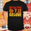 Happy In Charge Of The Groove Shirt