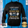 I Just Want To Watch Musicals And Ignore All My Adult Problems Sweatshirt