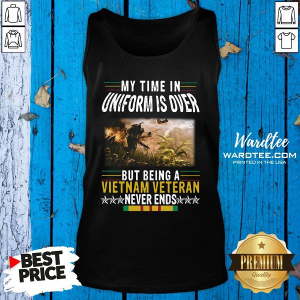 Pretty Official My Time In Uniform Is Over But Being A Vietnam Veteran Never Ends Tank Top