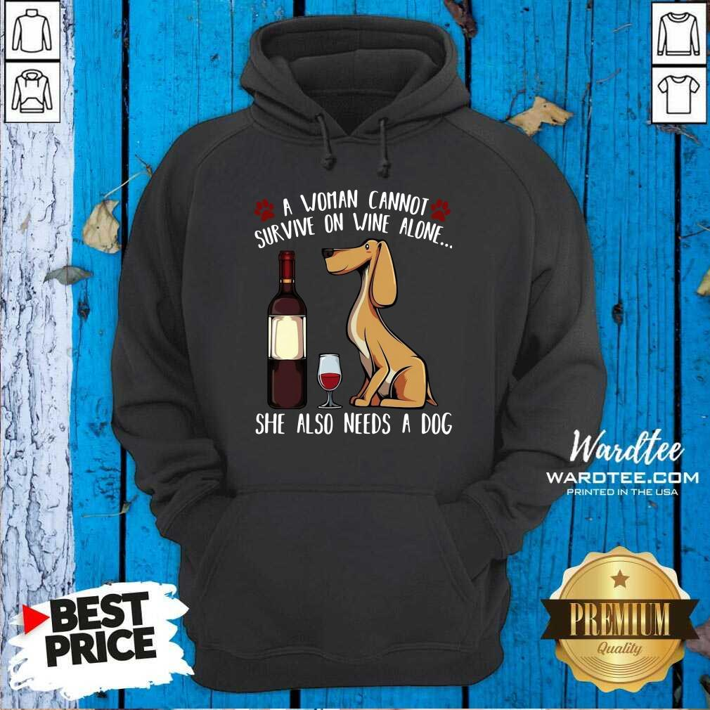 A Woman Cannot Survive On Wine Alone She Also Needs A Dog Hoodie