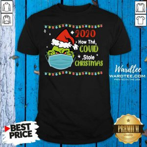 Grinch 2020 How Covid Stole Christmas Shirt