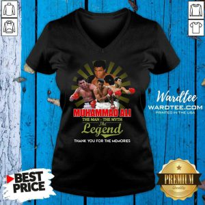 Hot Muhammad Ali The Man The Myth The Legend Thank You For The Memories V-neck