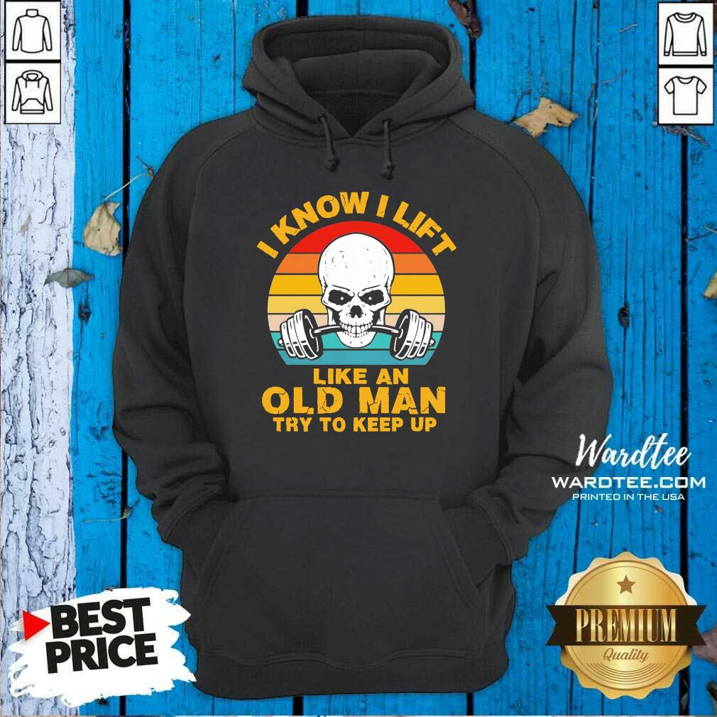 Skull I Know I Lift Like An Old Man Try To Keep Up Vintage Hoodie - Design by Wardtee.com