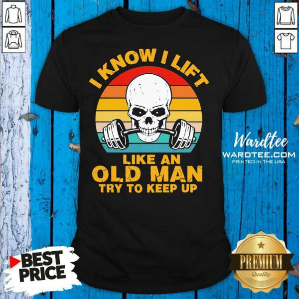 Skull I Know I Lift Like An Old Man Try To Keep Up Vintage Shirt - Design by Wardtee.com