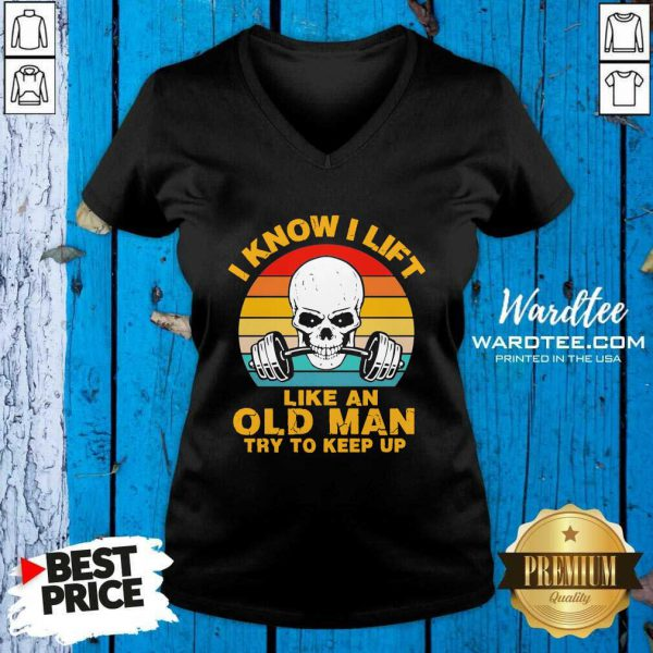Skull I Know I Lift Like An Old Man Try To Keep Up Vintage V-neck - Design by Wardtee.com