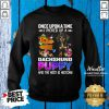 Once Upon A Time I Picked Up A Dachshund Puppy And The Rest Is History SweatShirt