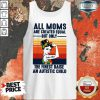 All Moms The Finest Raise An Autistic Child Tank Top