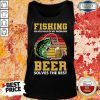 Fishing Beer Solves Of My Problems Tank Top