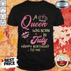 A Queen Was Born In July Happy Birthday Shirt