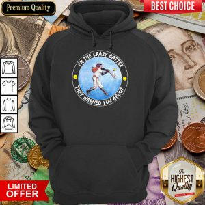 Baseball I'm The Crazy Batter They Warned You About Hoodie